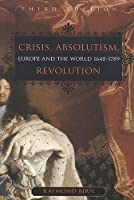 Crisis, Absolutism, Revolution: Europe And the World 1648-1789