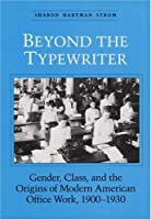Beyond the Typewriter: Gender, Class, and the Origins of Modern American Office Work, 1900-1930 (Women in American History)