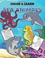 Color & Learn Sea Animals: Learn to spell sea animal names, connect the dots, solve mazes and spend hours coloring underwater scenes