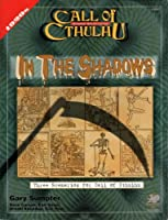 In the Shadows: Three Scenarios for Call of Cthulhu (Call of Cthulhu Roleplaying.)