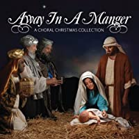 Away in a Manger: A Choral Christmas Collection by Away in a Manger-Choral (2008-09-09)