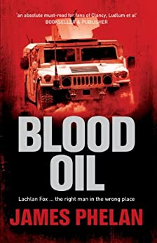 Blood Oil: A Lachlan Fox Thriller Book 3 by [Phelan, James]