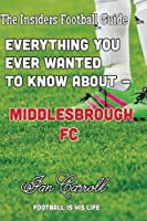 Everything You Ever Wanted to Know Aboutmiddlesborough Fc