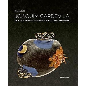 Joaquim Capdevila: La Nova Joia A Barcelona / New Jewellery in Barcelona