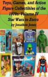 Toys, Games, and Action Figure Collectibles of the 1970s: Volume IV Star Wars to Zorro (English Edition)