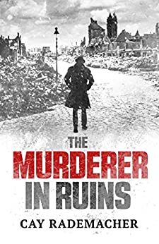 The Murderer in Ruins (Inspector Frank Stave Book 1) by [Rademacher, Cay]