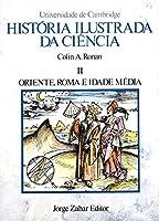 História Ilustrada Da Ciência. Volume 2: Oriente, Roma E Idade Média (Em Portuguese do Brasil)