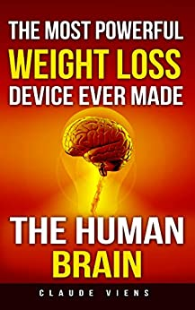 The most powerful weight loss device ever made: The human brain by [Viens, Claude]