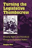 Turning the Legislative Thumbscrew: Minority Rights and Procedural Change in Legislative Politics