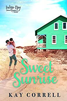 Sweet Sunrise (Indigo Bay Sweet Romance Series Book 3) by [Correll, Kay]