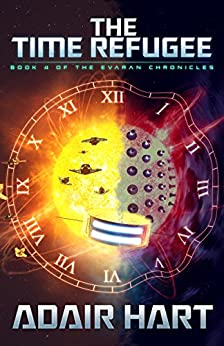 The Time Refugee: Book 4 of the Evaran Chronicles by [Hart, Adair]