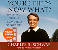 You're Fifty--Now What: Investing For the Second Half of Your Life