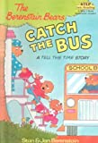 The Berenstain Bears Catch the Bus (Step into Reading. Step 1.)