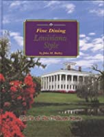 Fine Dining Louisiana Style: Signature Recipes from Louisiana's Restaurants and Bed & Breakfast Inns