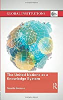 The United Nations as a Knowledge System (Global Institutions)