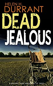 DEAD JEALOUS a gripping crime thriller full of twists (Calladine & Bayliss Mystery Boo