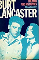 Burt Lancaster: The Man and His Movies