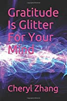 Gratitude Is Glitter For Your Mind