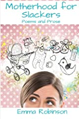 Motherhood for Slackers: Poetry and Prose Paperback