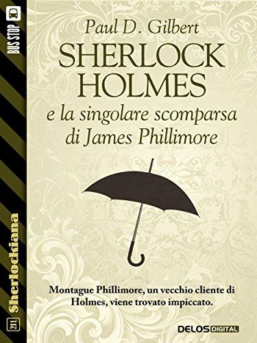 Sherlock Holmes e la singolare scomparsa di James Phillimore (Sherlockiana) (Italian Edition)
