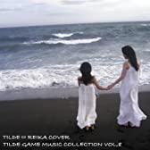 TILDE GAME MUSIC COLLECTION VOL,8~TILDE⇔REIKA COVER