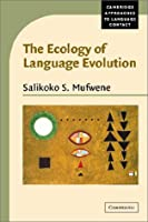 The Ecology of Language Evolution (Cambridge Approaches to Language Contact)