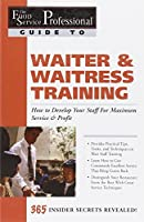 The Food Service Professionals Guide To: Waiter & Waitress Training  How To Develop Your Staff For Maximum Service & Profit (The Food Service Professionals Guide, 10)