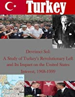 Devrimci Sol: A Study of Turkey's Revolutionary Left and Its Impact on the United States Interest, 1968-1999