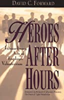 Heroes After Hours: Extraordinary Acts of Employee Volunteerism (Jossey Bass Business & Management Series)