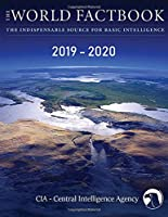 The World Factbook - The Indispensable Source For Basic Intelligence 2019-2020: CIA - Central Intelligence Agency