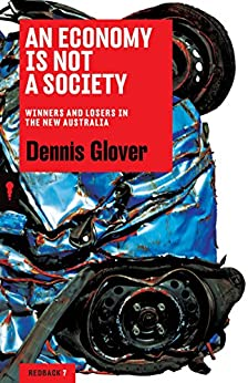 An Economy is Not a Society: Winners and Losers in the New Australia (Redback Book 7) by [Glover, Dennis]