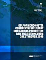 Gulf of Mexico Outer Continental Shelf Daily Oil and Gas Production Rate Projections from 2002 Through 2006