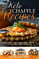 Keto Chaffle Recipes: Delicious Low Carb Ketogenic Waffle Recipes to Lose Weight and Boost Metabolism