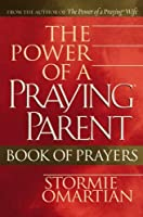 The Power Of A Praying Parent Book Of Prayers (Omartian, Stormie)