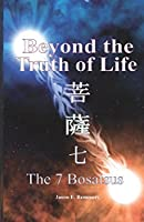 Beyond the truth of life: The 7 Bosatsu's (The 7 Bosatsus)