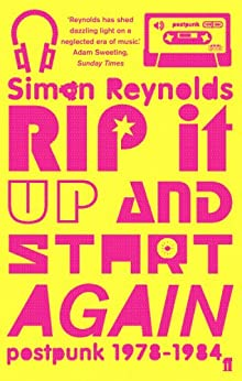 Rip it Up and Start Again: Postpunk 1978-1984 by [Reynolds, Simon]