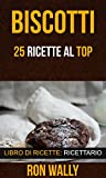 Best Biscottis - Biscotti: 25 ricette al top Review