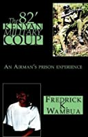 The 82' Kenyan Military Coup: An Airman's Prison Experience