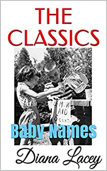 The Classics: Baby Names by [Lacey, Diana]
