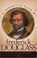 Frederick Douglas (Heroes of the Faith (Concordia))