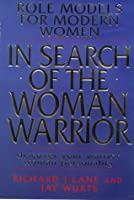 In Search of the Woman Warrior: Role Models for Modern Women