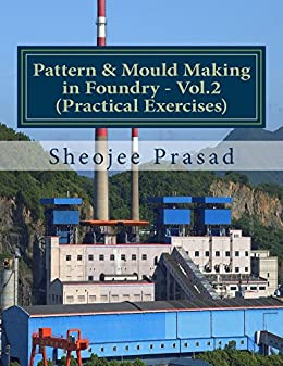 [Prasad, Sheojee]のPattern & Mould Making in Foundry - Vol.2 (Practical Exercises) (English Edition)