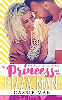 The Princess and the Pizza Man (Frostville Book 1) by [Mae, Cassie]