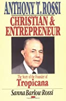Anthony T. Rossi, Christian and Entrepreneur: The Story of the Founder of Tropicana