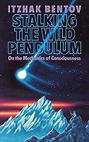 Stalking the Wild Pendulum: On the Mechanics of Consciousness by Itzhak Bentov(1988-02-01)