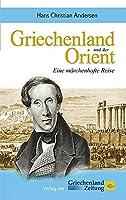 Griechenland und der Orient: Eine maerchenhafte Reise