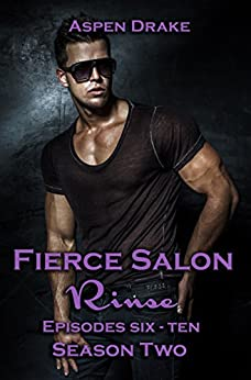 Fierce Salon: Rinse, Episodes 6-10: Season Two, a new adult serial by [Drake, Aspen]