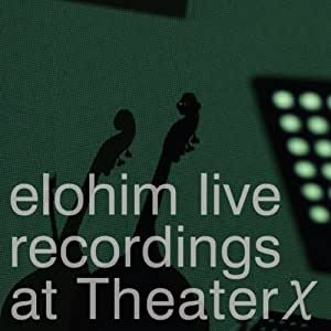 elohim live recordings at Theater χ