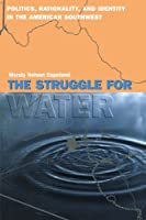 The Struggle for Water: Politics, Rationality, and Identity in the American Southwest (Chicago Series in Law and Society)