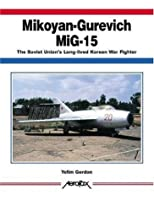 Mikoyan-Gurevich Mig-15: The Soviet Union's Long-Lived Korean War Fighter (Aerofax)